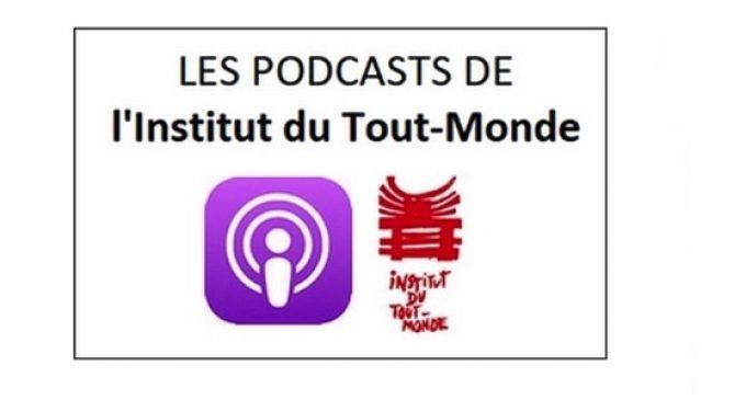 INSTITUT DU TOUT-MONDE :  Loïc Céry rappelle le  Lancement des «Podcasts de l'ITM » / « Les souffleurs de mémoire »