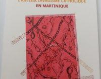 « Histoire de l'antiesclavagisme catholique à la Martinique » ( Publié le 30/09/2020. )